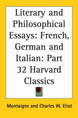 Literary and Philosophical Essays: French, German and Italian: Vol. 32 Harvard Classics (1910): v.32