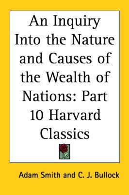 An Inquiry Into the Nature and Causes of the Wealth of Nations: Vol. 10 Harvard Classics (1909)