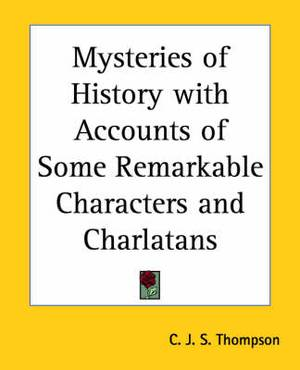 Mysteries of History with Accounts of Some Remarkable Characters and Charlatans