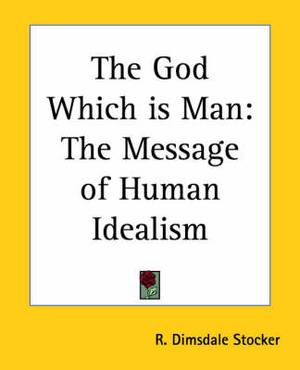 The God Which is Man: The Message of Human Idealism