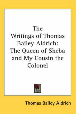The Writings of Thomas Bailey Aldrich: The Queen of Sheba and My Cousin the Colonel