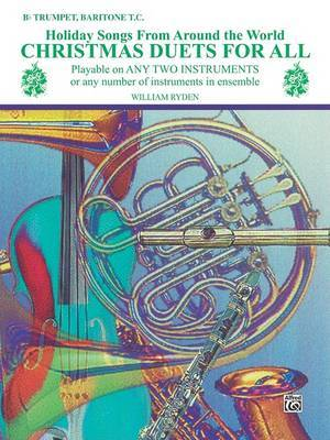 Christmas Duets for All (Holiday Songs from Around the World): B-Flat Trumpet, Baritone T.C.