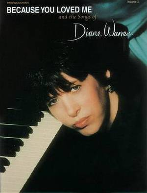 Because You Loved Me and the Songs of Diane Warren, Vol 3: Piano/Vocal/Chords