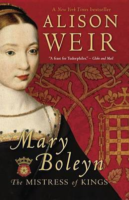 Mary Boleyn: Mistress of Kings