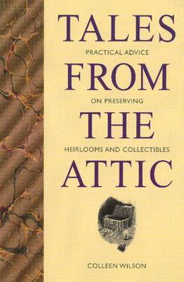 Tales from the Attic: Practical Advice on Preserving Heirlooms and Collectibles