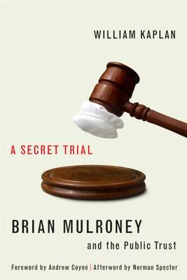 A Secret Trial: Brian Mulroney and the Public Trust