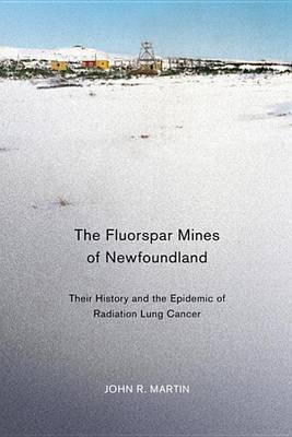 The Fluorspar Mines of Newfoundland: Their History and the Epidemic of Radiation Lung Cancer