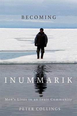Becoming Inummarik: Men's Lives in an Inuit Community