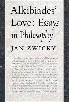 Alkibiades' Love: Essays in Philosophy