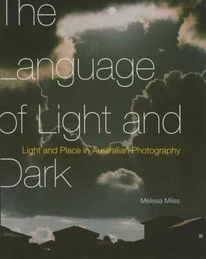 The Language of Light and Dark: Light and Place in Australian Photography