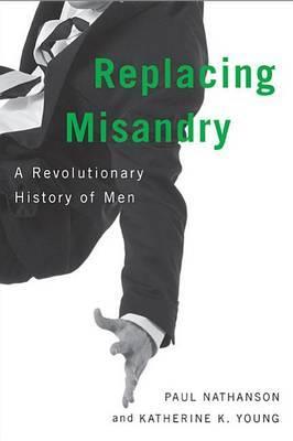 Replacing Misandry: A Revolutionary History of Men