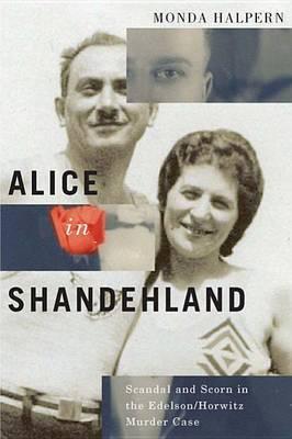 Alice in Shandehland: Scandal and Scorn in the Edelson/Horwitz Murder Case