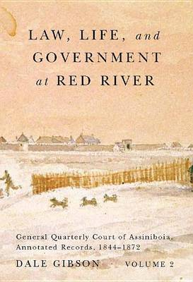 Law, Life, and Government at Red River, Volume 2: General Quarterly Court of Assiniboia, Annotated Records, 1844-1872