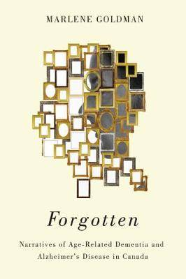 Forgotten: Narratives of Age-Related Dementia and Alzheimer's Disease in Canada