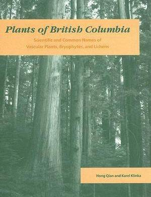 Plants of British Columbia: Scientific and Common Names of Vascular Plants, Bryophytes, and Lichens