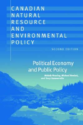 Canadian Natural Resource and Environmental Policy: Political Economy and Public Policy