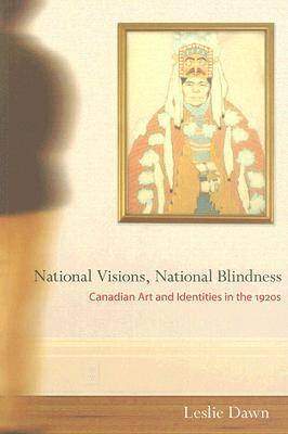 National Visions, National Blindness: Canadian Art and Identities in the 1920s