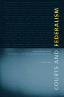 Courts and Federalism: Judicial Doctrine in the United States, Australia, and Canada