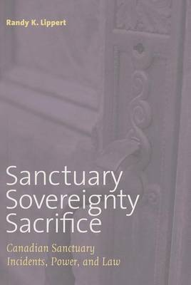 Sanctuary, Sovereignty, Sacrifice: Canadian Sanctuary Incidents, Power, and Law