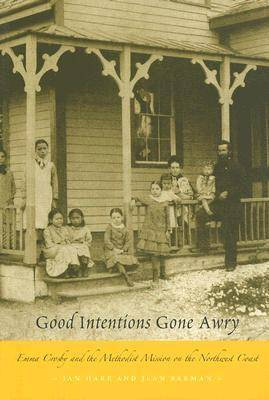 Good Intentions Gone Awry: Emma Crosby and the Methodist Mission on the Northwest Coast