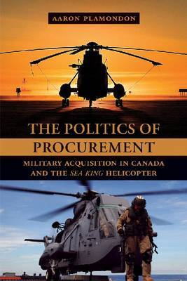 The Politics of Procurement: Military Acquisition in Canada and the Sea King Helicopter