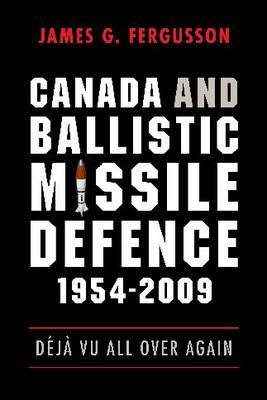 Canada and Ballistic Missile Defence, 1954-2009: Deja Vu All Over Again