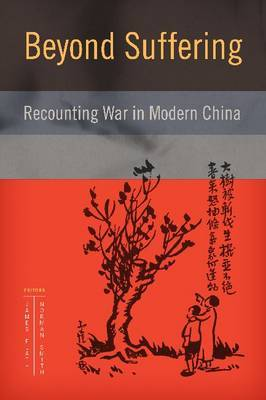 Beyond Suffering: Recounting War in Modern China