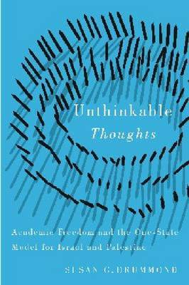 Unthinkable Thoughts: Academic Freedom and the One-State Model for Israel and Palestine