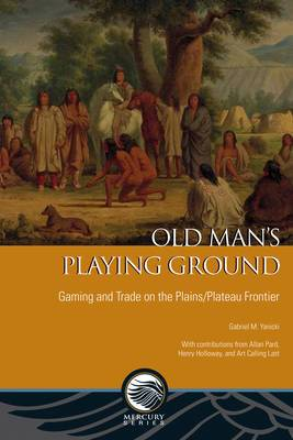 Old Man's Playing Ground: Gaming and Trade on the Plains/Plateau Frontier