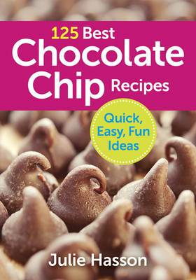 125 Best Chocolate Chip Recipes: Quick, Easy, Fun Ideas