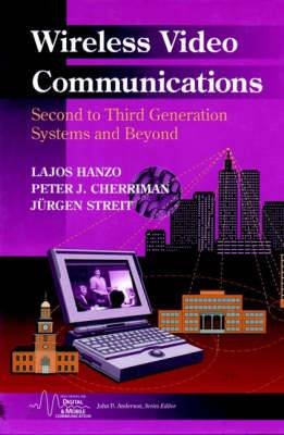 Wireless Video Communications: Second and Third Generation Systems and Beyond