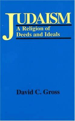 Judaism: A Religion of Deeds and Ideals