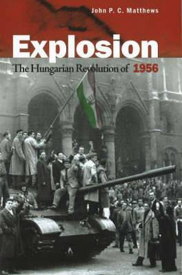 Explosion The Hungarian Revolution of 1956