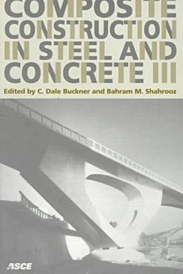 Composite Construction in Steel and Concrete III: Proceedings of an Engineering Conference, Irsee, Germany, June 9-14 1996 Approved for Publication by the Structural Engineering Institute