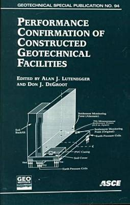 Performance Confirmation of Constructed Geotechnical Facilities: Proceedings of the ASCE Geo-Institute Speciality Conference on Performance Confirmation of Geotechnical Facilities Held at the University of Massachusetts-Amherst, April 9-12, 2000