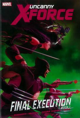 Uncanny X-Force: Book 1: Final Execution