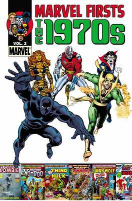 Marvel Firsts: Volume 2: Marvel Firsts: The 1970s Vol. 2 1970s