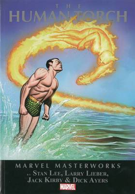Marvel Masterworks: the Human Torch: Volume 1