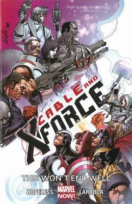 Cable and X-Force: Volume 3: This Won't End Well (Marvel Now)
