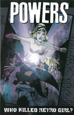 Powers: Volume 1: Who Killed Retro Girl? (New Printing)