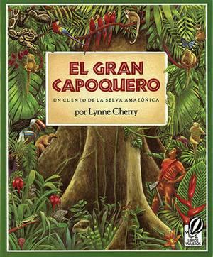 El Gran Capoquero / The Great Kapok Tree: Un Cuento de La Selva Amazonica / A Tale of the Amazon Rain Forest