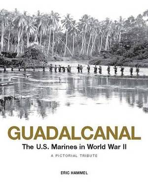 Guadalcanal: U.S. Marines in World War II: A Pictorial Tribute