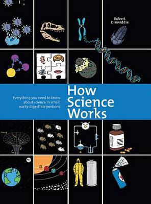 How Science Works: Everything You Need to Know about Science in Small, Easily-Digestible Portions