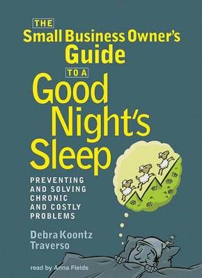 The Small Business Owner's Guide to a Good Night's Sleep: Preventing and Solving Chronic and Costly Problems