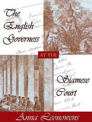 The English Governess at the Siamese Court: Recollections of Six Years in the Royal Palace at Bangkok