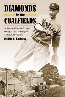 Diamonds in the Coalfields: 21 Remarkable Baseball Players, Managers and Umpires from the Northeast Pennsylvania