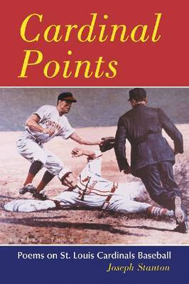 Cardinal Points: Poems on St. Louis Cardinals Baseball