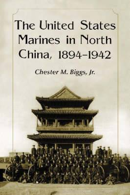The U.S. Marines in North China: 1894-1942