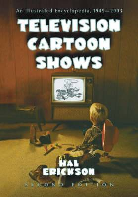 Television Cartoon Shows - An Illustrated Encyclopedia 1949 Through 2003 Shows: M-Z: Volume 2
