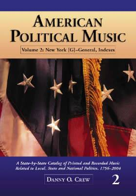 American Political Music: A State-by-state Catalog of Printed and Recorded Music Related to Local, State and National Politics, 1756-2004: v. 2: H-Q